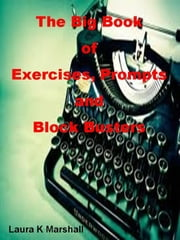 The Big Book of Exercises, Prompts and Block Busters ebook by Laura K Marshall