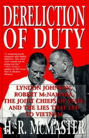 Dereliction of Duty - Johnson, McNamara, the Joint Chiefs of Staff ebook by H. R. McMaster