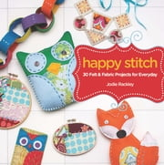 Happy Stitch - 30 Felt and Fabric Projects for Everyday ebook by Jodie Rackley