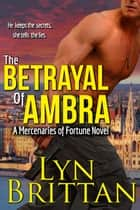 Betrayal of Ambra - Military Romantic Suspense ebook by Lyn Brittan