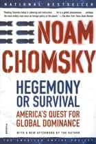 Hegemony or Survival - America's Quest for Global Dominance ebook by Noam Chomsky