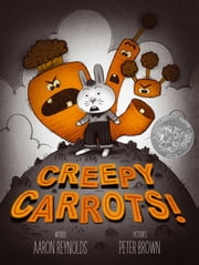 Creepy Carrots! - With Audio Recording ebook by Aaron Reynolds, Peter Brown