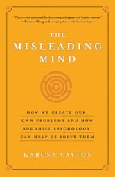 The Misleading Mind - How We Create Our Own Problems and How Buddhist Psychology Can Help Us Solve Them ebook by Karuna Cayton