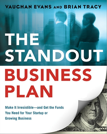 The Standout Business Plan - Make It Irresistible--and Get the Funds You Need for Your Startup or Growing Business ebook by Vaughan Evans,Brian Tracy