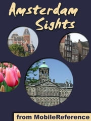 Amsterdam Sights: a travel guide to the top 50 attractions in Amsterdam, Netherlands (Mobi Sights) ebook by MobileReference