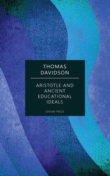Aristotle and Ancient Educational Ideals ebook by Thomas Davidson