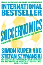 Soccernomics ebook by Simon Kuper, Stefan Szymanski