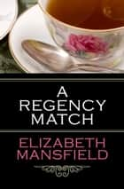 A Regency Match ebook by Elizabeth Mansfield