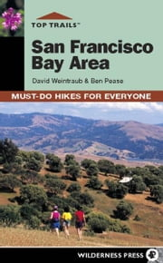 Top Trails: San Francisco Bay Area - Must-Do Hikes for Everyone ebook by David Weintraub,Ben Pease