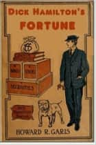 Dick Hamilton's Fortune ebook by Howard R. Garis