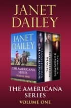 The Americana Series Volume One - Dangerous Masquerade, Northern Magic, and Sonora Sundown ebook by Janet Dailey