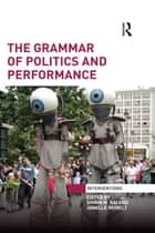 The Grammar of Politics and Performance ebook by Shirin M Rai, Janelle Reinelt