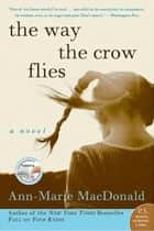 The Way the Crow Flies - A Novel ebook by Ann-Marie MacDonald