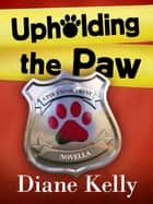 Upholding the Paw - A Paw Enforcement Novella ebook by Diane Kelly