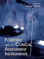 Forensic Uses of Clinical Assessment Instruments ebook by Robert P. Archer