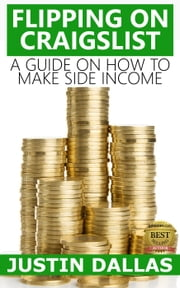 Flipping on Craigslist: A Guide on How to Make Side Income ebook by Justin Dallas