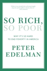 So Rich, So Poor - Why It's So Hard to End Poverty in America ebook by Peter Edelman