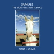 SaMule the Worthless White Mule ebook by Diana J. Schmid