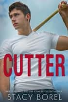 Cutter - The Core Four, #3 ebook by stacy borel