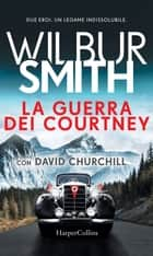 La guerra dei Courtney ebook by Wilbur Smith