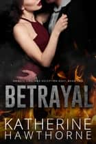Betrayal ebook by Katherine Hawthorne