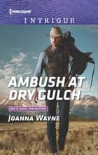 Ambush at Dry Gulch 電子書籍 by Joanna Wayne