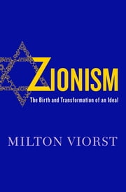 Zionism - The Birth and Transformation of an Ideal ebook by Milton Viorst