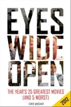 Eyes Wide Open 2012: The Year's 25 Greatest Movies (and 5 Worst) ebook by Chris Barsanti