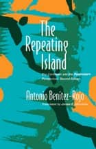 The Repeating Island - The Caribbean and the Postmodern Perspective ebook by Antonio Benitez-Rojo, James E. Maraniss, Stanley Fish,...