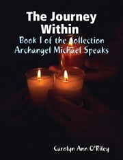 The Journey Within Book I of the Collection Archangel Michael Speaks ebook by Carolyn Ann O'Riley