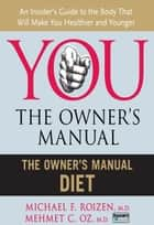 The Owner's Manual Diet ebook by Mehmet Oz M.D., Michael Roizen M.D.