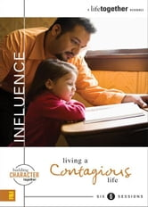 Influence - Living a Contagious Life ebook by Brett Eastman,Dee Eastman,Todd Wendorff,Denise Wendorff