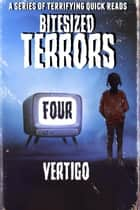Bitesized Terrors 4: Vertigo - Bitesized Terrors, #4 ebook by Michael Bray