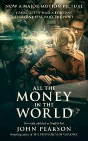 All the Money in the World - previously published as Painfully Rich ebook by John Pearson