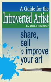 A Guide for the Introverted Artist ebook by Diane Hoeptner