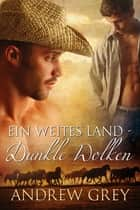 Ein weites Land – Dunkle Wolken ebook by Andrew Grey,Regine Günther