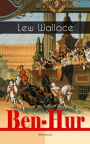 Ben-Hur (Illustrated) - Historical Novel - A Tale of the Christ ebook by Lew Wallace,W. M. Johnson