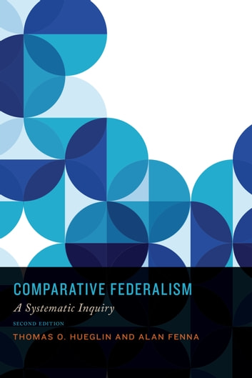 Comparative Federalism - A Systematic Inquiry, Second Edition ebook by Thomas O. Hueglin,Alan Fenna