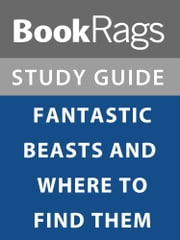 Summary & Study Guide: Fantastic Beasts and Where to Find Them ebook by BookRags