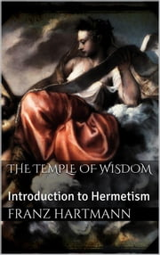The Temple of Wisdom ebook by Franz Hartmann