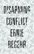Disarming Conflict ebook by Ernie Regehr