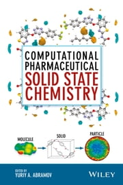 Computational Pharmaceutical Solid State Chemistry ebook by Yuriy A. Abramov