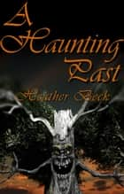 A Haunting Past - The Horror Diaries, #2 ebook by Heather Beck