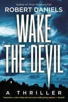 Wake the Devil - A Thriller ebook by Robert Daniels