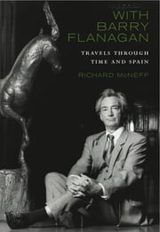 With Barry Flanagan - Travels Through Time and Spain eBook by Richard McNeff