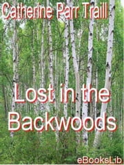 Lost in the Backwoods ebook by Catherine Parr Traill