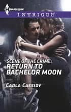 Scene of the Crime: Return to Bachelor Moon - A Thrilling FBI Romance ebook by Carla Cassidy