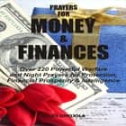 Prayers For Money & Finances: Over 220 Powerful Warfare and Night Prayers for Protection, Financial Prosperity & Intelligence audiobook by Moses Omojola