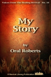My Story - Autobiography of Oral Roberts ebook by Oral Roberts