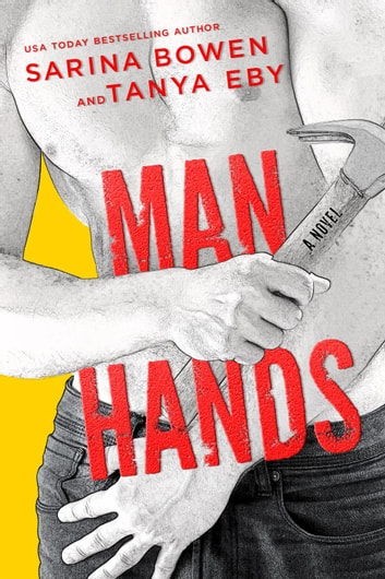 Man Hands - Man Hands, #1 ebook by Sarina Bowen,Tanya Eby